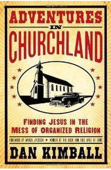 Adventures in Churchland: Finding Jesus in the Mess of Organized Religion 9780310275565