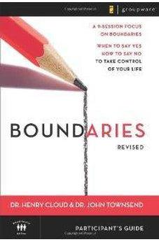 Boundaries Participant's Guide---Revised: When To Say Yes, How to Say No to Take Control of Your Life 9780310278085