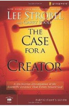 The Case for a Creator Participant's Guide: A Six-Session Investigation of the Scientific Evidence That Points toward God 9780310282853