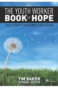 The Youth Worker Book of Hope: True Stories of Brokenness and Healing 9780310283645