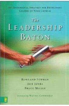 The Leadership Baton: An Intentional Strategy for Developing Leaders in Your Church 9780310284802