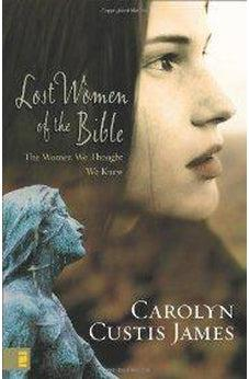 Lost Women of the Bible: The Women We Thought We Knew 9780310285250