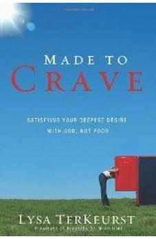 Made to Crave: Satisfying Your Deepest Desire with God, Not Food 9780310293262