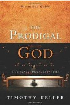 The Prodigal God Discussion Guide: Finding Your Place at the Table 9780310325369