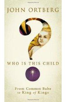 Who Is This Child?: From Common Babe to King of Kings 9780310326885