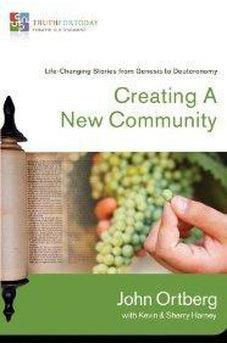 Creating a New Community: Life-Changing Stories from Genesis to Deuteronomy (Truth for Today: From the Old Testament) 9780310329602