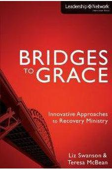 Bridges to Grace: Innovative Approaches to Recovery Ministry 9780310329671