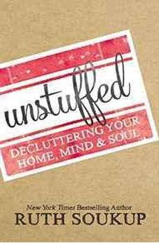 Unstuffed: Decluttering Your Home, Mind, and   Soul 9780310337690