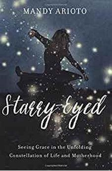 Starry-Eyed: Seeing Grace in the Unfolding Constellation of Life and Motherhood 9780310340409