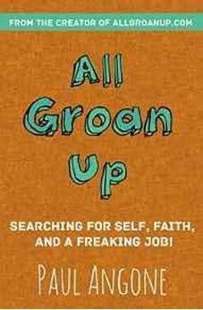 All Groan Up: Searching for Self, Faith, and a Freaking Job! 9780310341352