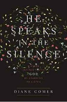 He Speaks in the Silence: Finding Intimacy with God by Learning to Listen 9780310341796