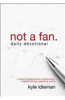 Not a Fan Daily Devotional: 75 Days to Becoming a Completely Committed Follower of Jesus 9780310344094