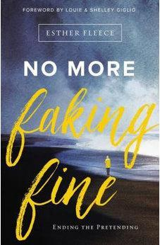 No More Faking Fine: Ending the Pretending 9780310344759
