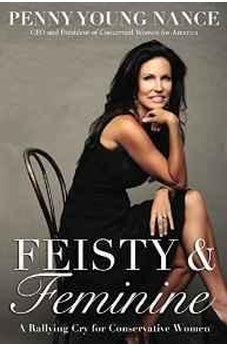 Feisty and  Feminine: A Rallying Cry for Conservative Women 9780310345138