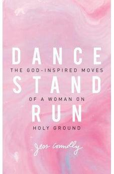 Dance, Stand, Run: The God-Inspired Moves of a Woman on Holy Ground 9780310345640