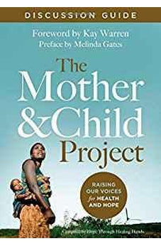The Mother and Child Project Discussion Guide: Raising Our Voices for Health and Hope 9780310347149