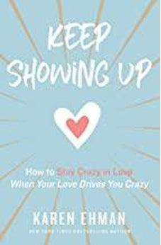 Keep Showing Up: How to Stay Crazy in Love When Your Love Drives You Crazy 9780310347644