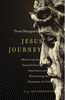 Jesus Journey: Shattering the Stained Glass Superhero and Discovering the Humanity of God 9780310347767