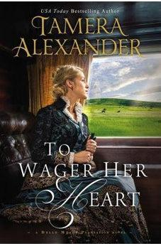 To Wager Her Heart (A Belle Meade Plantation Novel Book 3) 9780310349686