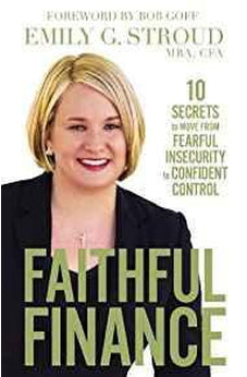 Faithful Finance: 10 Secrets to Move from Fearful Insecurity to Confident Control 9780310349785