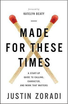 Made for These Times: A Start-Up Guide to Calling, Character, and Work That Matters 9780310351078