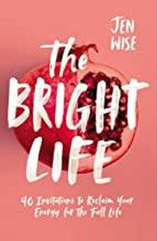 The Bright Life: 40 Invitations to Reclaim Your Energy for the Full Life 9780310351115