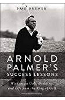 Arnold Palmer's Success Lessons: Wisdom on Golf, Business, and Life from the King of Golf 9780310352600