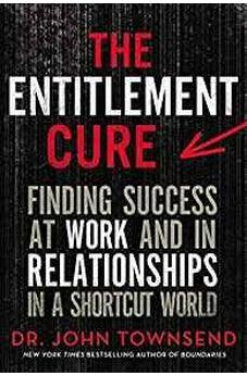 The Entitlement Cure: Finding Success at Work and in Relationships in a Shortcut World 9780310353393