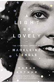 A Light So Lovely: The Spiritual Legacy of Madeleine L'Engle, Author of A Wrinkle in Time 9780310353409
