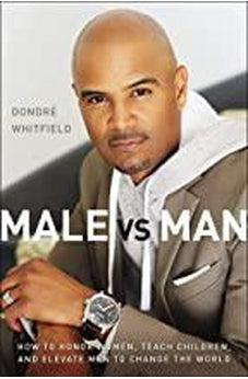 Male vs. Man: How to Honor Women, Teach Children, and Elevate Men to Change the World 9780310357131
