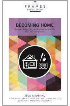 Becoming Home: Adoption, Foster Care, and Mentoring--Living Out God's Heart for Orphans (Frames) 9780310433378