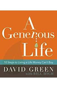 A Generous Life: 10 Steps to Living a Life Money Can't Buy 9780310452577