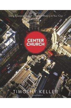 Center Church: Doing Balanced, Gospel-Centered Ministry in Your City 9780310494188