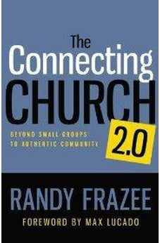 The Connecting Church 2.0: Beyond Small Groups to Authentic Community 9780310494355