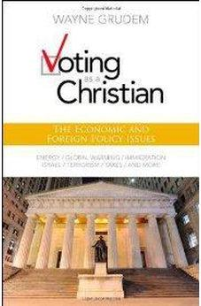 Voting as a Christian: The Economic and Foreign Policy Issues 9780310495994