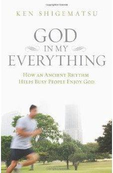 God in My Everything: How an Ancient Rhythm Helps Busy People Enjoy God 9780310499251