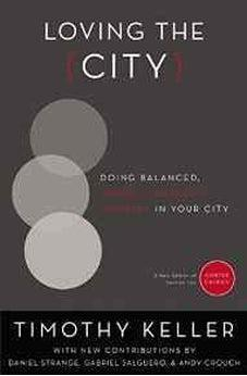 Loving the City: Doing Balanced, Gospel-Centered Ministry in Your City (Center Church) 9780310514084