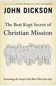 The Best Kept Secret of Christian Mission: Promoting the Gospel with More Than Our Lips 9780310515470