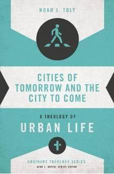 Cities of Tomorrow and the City to Come: A Theology of Urban Life (Ordinary Theology) 9780310516019