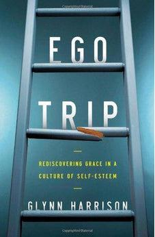 Ego Trip: Rediscovering Grace in a Culture of Self-Esteem 9780310516545