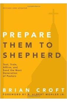 Prepare Them to Shepherd: Test, Train, Affirm, and Send the Next Generation of Pastors (Practical Shepherding Series) 9780310517160