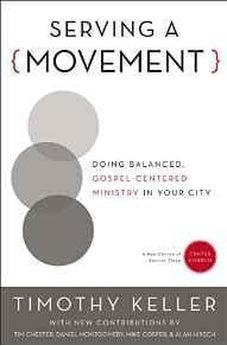 Serving a Movement: Doing Balanced, Gospel-Centered Ministry in Your City (Center Church) 9780310520573
