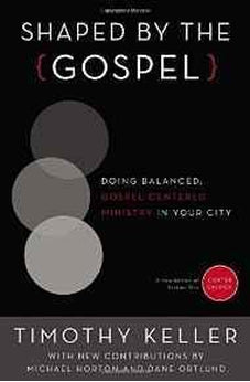 Shaped by the Gospel: Doing Balanced, Gospel-Centered Ministry in Your City (Center Church) 9780310520597