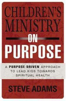 Children's Ministry on Purpose: A Purpose Driven Approach to Lead Kids toward Spiritual Health 9780310523017