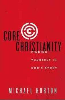 Core Christianity: Finding Yourself in God's Story 9780310525066