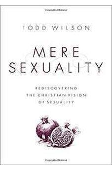 Mere Sexuality: Rediscovering the Christian Vision of Sexuality 9780310535355