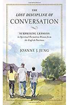 The Lost Discipline of Conversation: Surprising Lessons in Spiritual Formation Drawn from the English Puritans 9780310538967