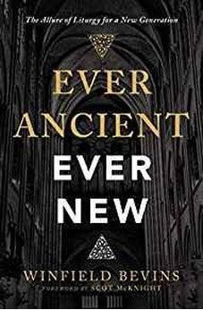 Ever Ancient, Ever New: The Allure of Liturgy for a New Generation 9780310566137