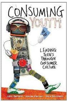 Consuming Youth: Leading Teens Through Consumer Culture 9780310669357
