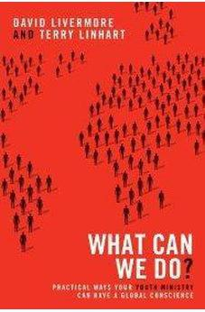 What Can We Do?: Practical Ways Your Youth Ministry Can Have a Global Conscience 9780310670353